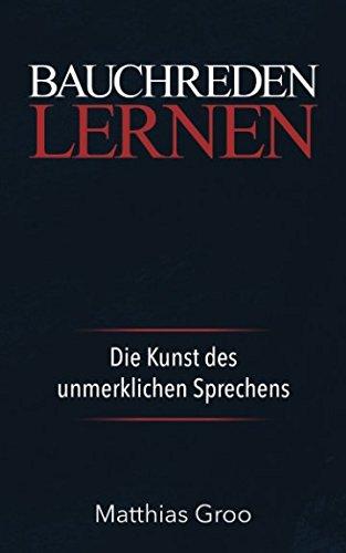 ie Kunst des unmerklichen Sprechens: Bauchredner Kurs ()