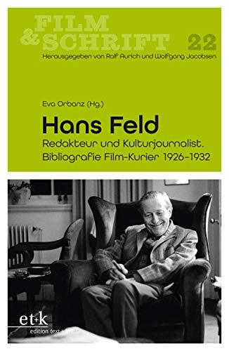 Hans Feld: Redakteur und Kulturjournalist. Bibliografie Film-Kurier 1926-1932 (Film & Schrift)
