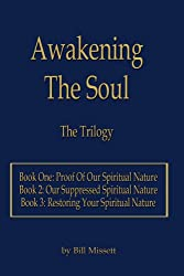 Awakening the Soul: the Trilogy (Proof of Our Spiritual Nature / Our Suppressed Spiritual Nature / Restoring Your Spiritual Nature)