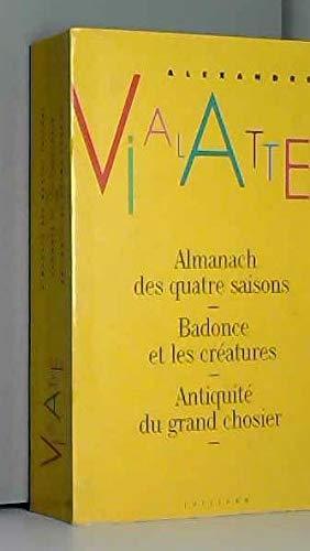 Almanach des quatre saisons suivi de Badonce et les créatures et Antiquité du grand chosier -AE