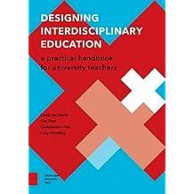 Designing Interdisciplinary Education: A Practical Handbook for University Teachers (Perspectives on Interdisciplinarity)
