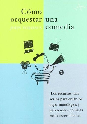 Cómo orquestar una comedia (Fuera de campo) por John Vorhaus