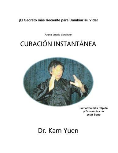 Curacion Instantanea por Dr. Kam Yuen