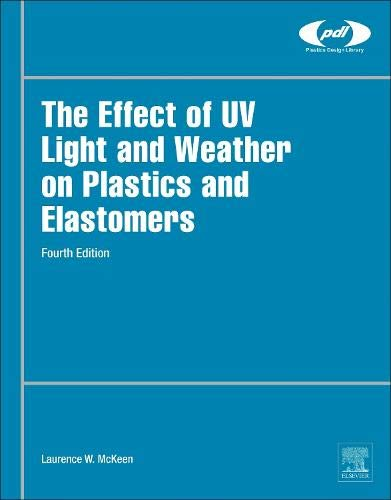 The Effect of UV Light and Weather on Plastics and Elastomers (Plastics Design Library)
