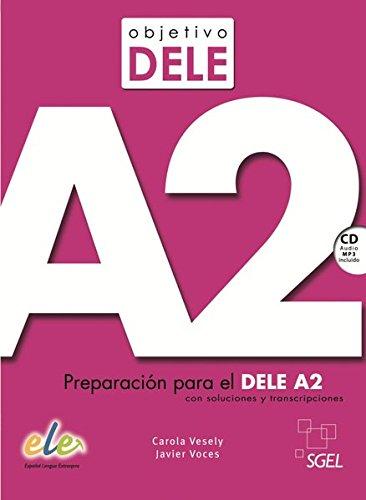 Objetivo DELE A2. Buch mit Audio-CD: Preparación para el DELE A2 con soluciones y transcripciones