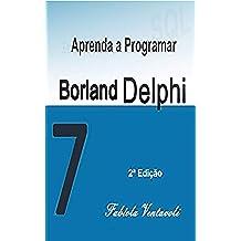 APRENDA A PROGRAMAR COM BORLAND DELPHI 7.0: GUIA PRÁTICO COM SUGESTÕES DE ATIVIDADES (Portuguese Edition)