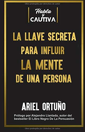 La Llave Secreta Para Influir La Mente De Una Persona por Ariel Ortuño