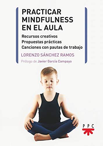 Practicar Mindfulness en el aula (Pastoral escolar) por Lorenzo Sánchez Ramos