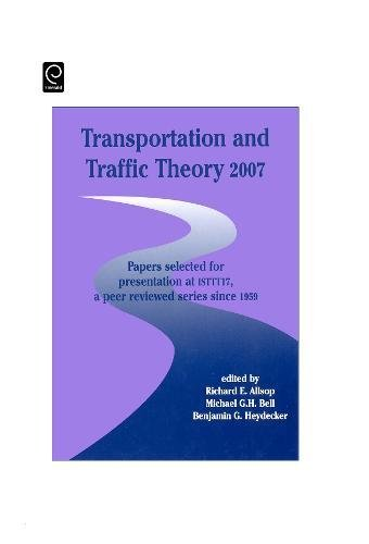 Transportation and Traffic Theory 2007: Papers selected for presentation at ISTTT17, a peer reviewed series since 1959 (ISTTT Series)