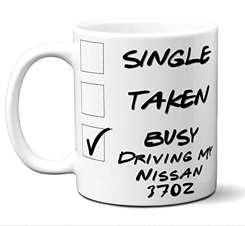 Funny Nissan 370Z Gift Novelty Coffee Mug, Tea Cup. Single, Taken, Busy Driving My. Present Him Her Men Women Car Lover Christmas Birthday Father's Day Mother's Day Hannukah. 11 oz.