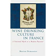 [(Wine Drinking Culture in France: A National Myth or a Modern Passion?)] [Author: Marion Demossier] published on (February, 2011)
