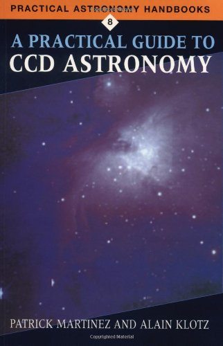 Ccd-charge Coupled Device (A Practical Guide to CCD Astronomy (Practical Astronomy Handbooks, Band 8))