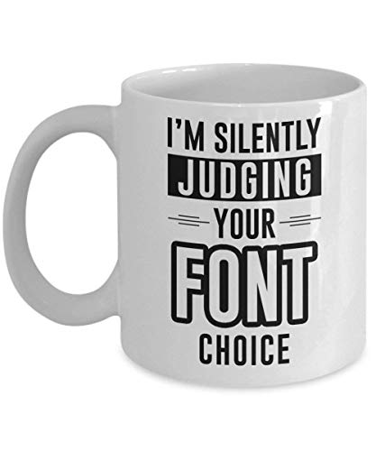 I'm Silently Judging Your Font Choice - Great And Funny Gag Gift Idea for Graphic Designer Kaffeebecher Funny Unique Novelty Men Women Friend Colleague Co-workers Office Party 11oz Tea Cup