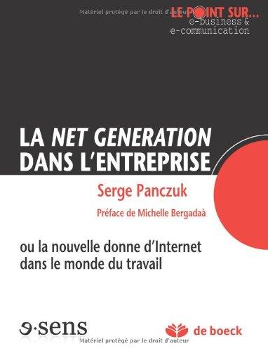 La Net Generation Dans l'Entreprise Ou la Nouvelle Donne d'Internet Dans le Monde du Travail