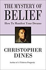 The Mystery of Belief: How to Manifest Your Dreams Paperback