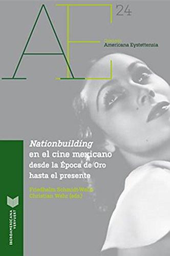 Nationbuilding en el cine mexicano: desde la Época de Oro al presente (Americana Eystettensia nº 24) por Schmidt-Welle
