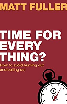 Time for Every Thing?: How to be busy without feeling burdened (Live Different) (English Edition) di [Fuller, Matt]