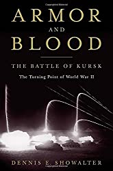 Armor and Blood: The Battle of Kursk, The Turning Point of World War II by Dennis E. Showalter (2013-08-27)