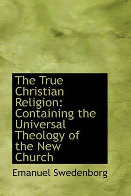 [(The True Christian Religion : Containing the Universal Theology of the New Church)] [By (author) Emanuel Swedenborg] published on (November, 2008)