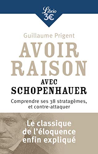 Avoir raison avec Schopenhauer par Guillaume Prigent