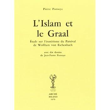 L'Islam et le Graal : étude sur l'ésotérisme du Parzival de Wolfram von Eschenbach