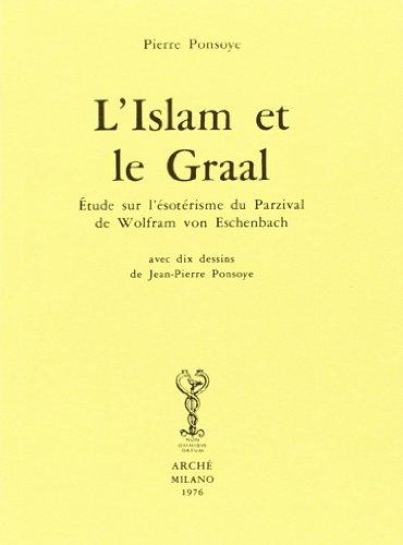 L'Islam et le Graal : étude sur l'ésotérisme du Parzival de Wolfram von Eschenbach par Pierre Ponsoye