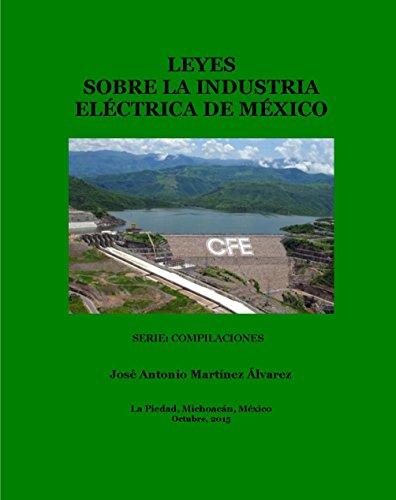 Leyes sobre la industria eléctrica de México (Compilaciones) por José Antonio Martínez Álvarez
