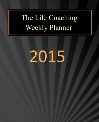 Life Coaching Weekly Planner: 2015