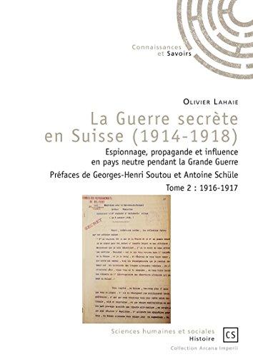 La Guerre secrète en Suisse (1914-1918) - Tome 2: Espionnage, propagande et influence en pays neutre pendant la Grande Guerre (Arcana Imperii) par Olivier Lahaie
