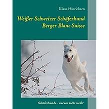 Weißer Schweizer Schäferhund: Berger Blanc Suisse: Schäferhunde - warum nicht weiß?