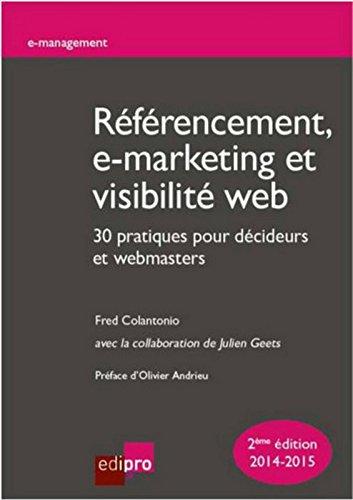 Référencement, e-marketing et visibilité web : 30 pratiques pour décideurs et webmasters par Fred Colantonio, Julien Geets