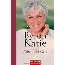 Byron Katie über Arbeit und Geld