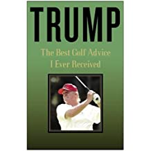 Trump: The Best Golf Advice I Ever Received by Donald J. Trump (2005-05-03)