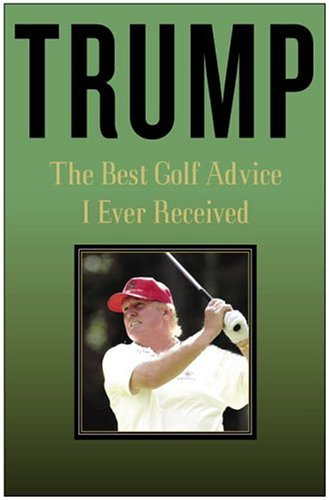 Best Golf Advice I Ever Received, The: The Best Golf Advice I Ever Received by Donald Trump (3-May-2005) Hardcover