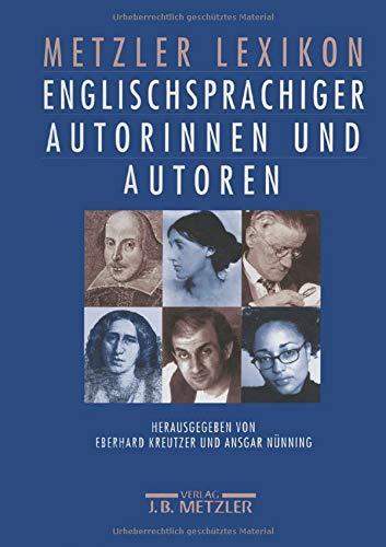 Metzler Lexikon englischsprachiger Autorinnen und Autoren: 650 Porträts. Von den Anfängen bis in die Gegenwart