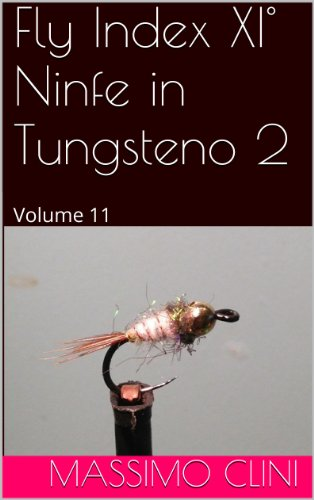 Fly Index XI° Ninfe in Tungsteno 2: Volume 11 (Italian Edition) par  Massimo Clini