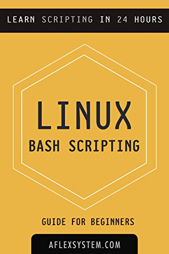 Linux: Linux Bash Scripting - Learn Bash Scripting In 24 hours or less (English Edition)