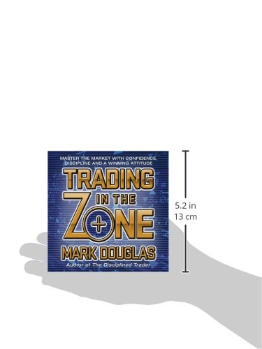 Trading in the Zone: Master the Market with Confidence, Discipline and a Winning Attitude (Your Coach in a Box)