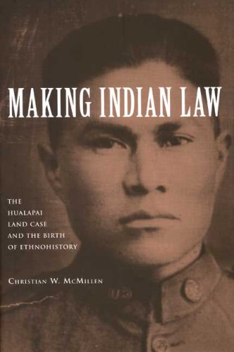 Making Indian Law: The Hualapai Land Case and the Birth of Ethnohistory (The Lamar Series in Western History)