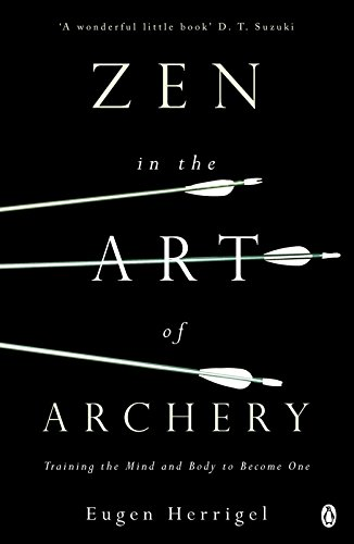 Zen in the Art of Archery: Training the Mind and Body to Become One (Arkana)