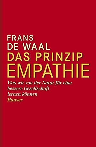 Das Prinzip Empathie: Was wir von der Natur für eine bessere Gesellschaft lernen können