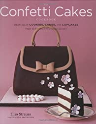 [ THE CONFETTI CAKES COOKBOOK: SPECTACULAR COOKIES, CAKES, AND CUPCAKES FROM NEW YORK CITY'S FAMED BAKERY ] The Confetti Cakes Cookbook: Spectacular Cookies, Cakes, and Cupcakes from New York City's Famed Bakery By Strauss, Elisa ( Author ) May-2007 [ Hardcover ]