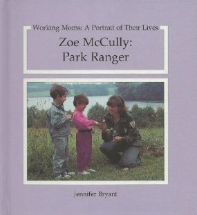 Zoe McCully: Park Ranger (Working Moms : A Portrait of Their Lives)