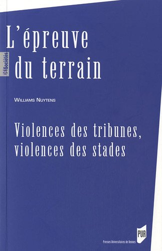 L'épreuve du terrain : Violences des tribunes, violences des stades par Williams Nuytens