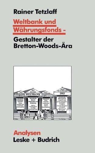 Weltbank und Währungsfonds ― Gestalter der Bretton-Woods-Ära: Kooperations- und Integrations-Regime in einer sich dynamisch entwickelnden Weltgesellschaft (Analysen, Band 55)