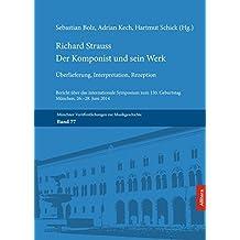 Richard Strauss. Der Komponist und sein Werk: Überlieferung, Interpretation, Rezeption
