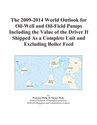 Boiler Feed Unit (The 2009-2014 World Outlook for Oil-Well and Oil-Field Pumps Including the Value of the Driver If Shipped As a Complete Unit and Excluding Boiler Feed)
