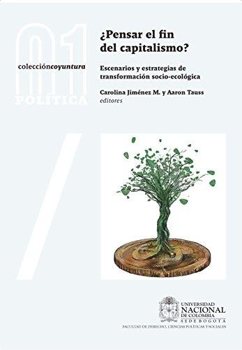 ¿Pensar el fin del capitalismo?: Escenarios y estrategias de transformación socio-ecológica