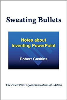 Sweating Bullets: Notes about Inventing PowerPoint (English Edition) di [Gaskins, Robert]