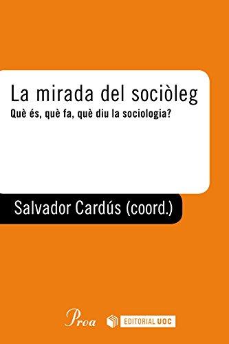 La mirada del sociòleg: Què és, què fa, què diu la sociologia (Catalan Edition) por Salvador Cardús